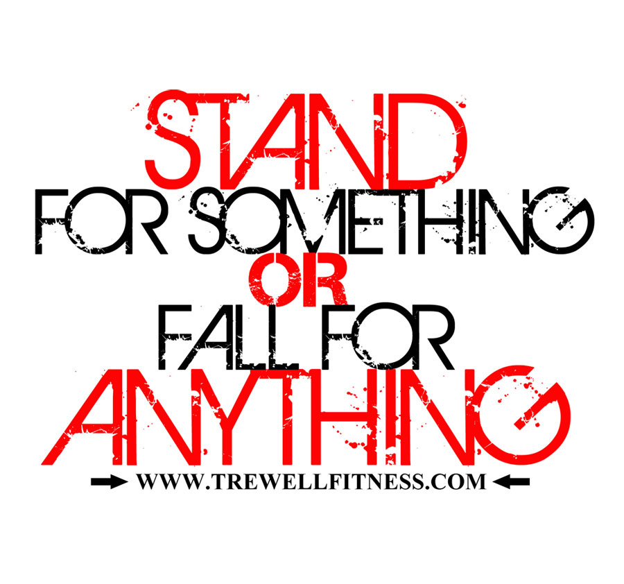 STAND for something or FALL for anthing